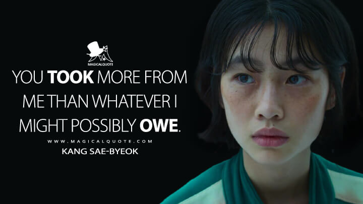 You took more from me than whatever I might possibly owe. - Kang Sae-byeok (Squid Game Quotes)